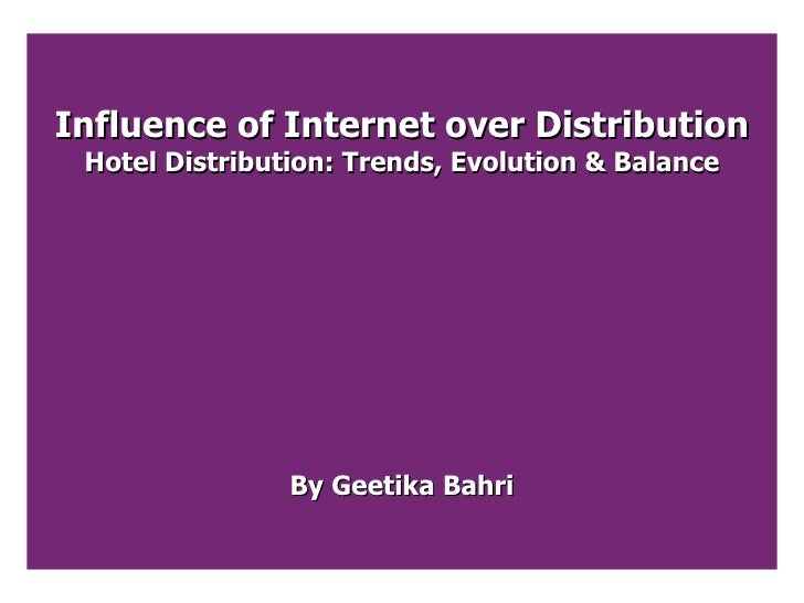 Influence of Internet over Distribution Hotel Distribution: Trends, Evolution & Balance By Geetika Bahri