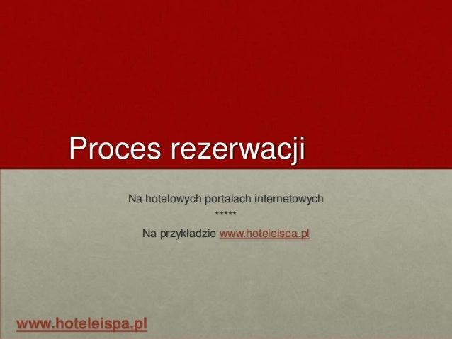 Proces rezerwacji              Na hotelowych portalach internetowych                              *****                Na ...
