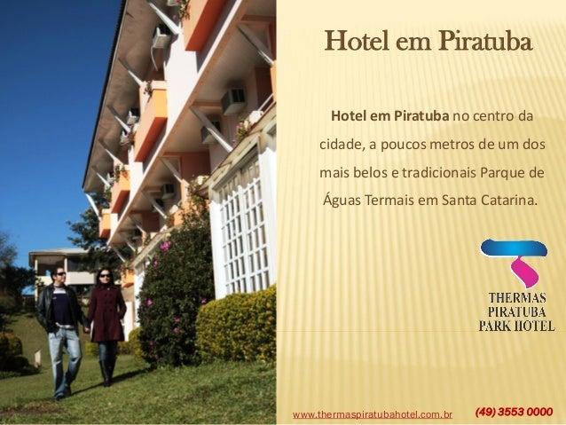 www.thermaspiratubahotel.com.br (49) 3553 0000 Hotel em Piratuba Hotel em Piratuba no centro da cidade, a poucos metros de...