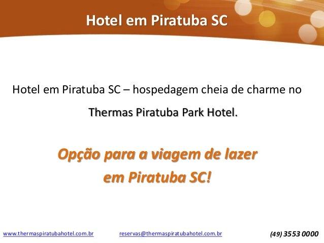 Hotel em Piratuba SC Hotel em Piratuba SC – hospedagem cheia de charme no Thermas Piratuba Park Hotel. Opção para a viagem...