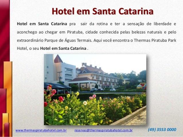 Hotel em Santa Catarina www.thermaspiratubahotel.com.br reservas@thermaspiratubahotel.com.br (49) 3553 0000 Hotel em Santa...