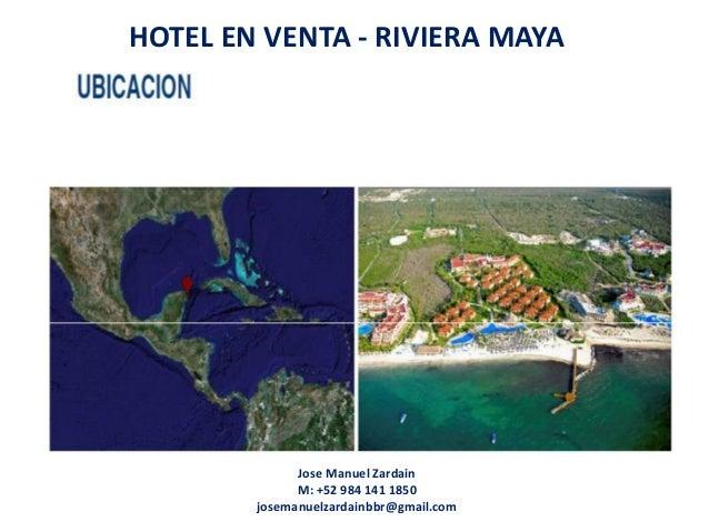 HOTEL EN VENTA - RIVIERA MAYA Jose Manuel Zardain M: +52 984 141 1850 josemanuelzardainbbr@gmail.com