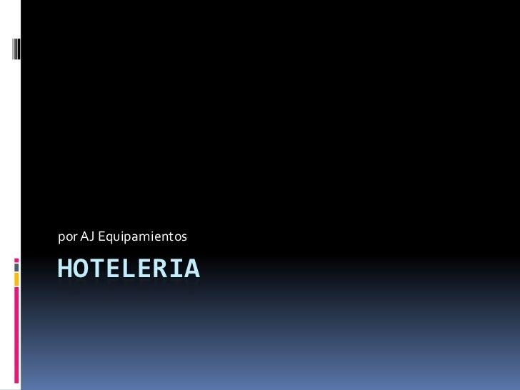 Hoteleria<br />por AJ Equipamientos<br />