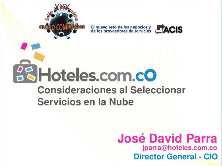 Consideraciones al SeleccionarServicios en la Nube<br />José David Parra<br />jparra@hoteles.com.co<br />Director General ...
