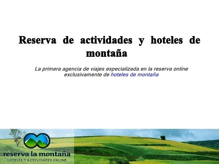 Reserva de actividades y hoteles de montaña   <ul><li>La primera agencia de viajes especializada en la reserva online excl...