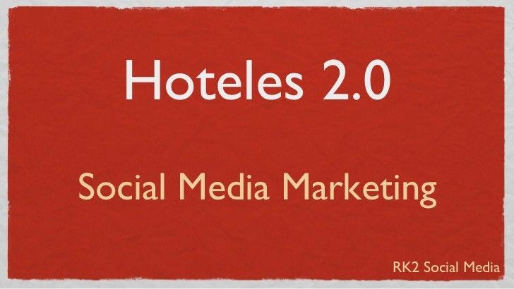 Hoteles 2.0Social Media Marketing                   RK2 Social Media