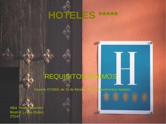 HOTELES *****  REQUISITOS MÍNIMOS  Decreto 47/2004, de 10 de febrero, de Establecimientos Hotelero  Alba Yeste Sánchez  Be...