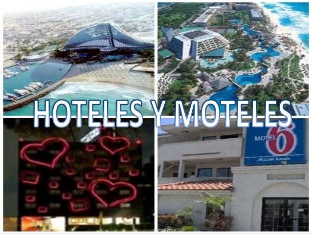 HOTELES• Nacieron a principios de la década de 1940  con el fin de dar hospedaje a todas aquellas  personas que van a visi...