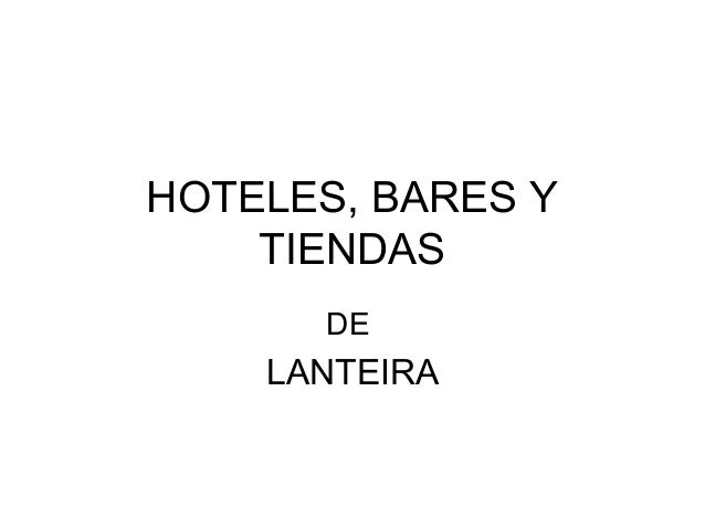 HOTELES, BARES Y TIENDAS DE LANTEIRA