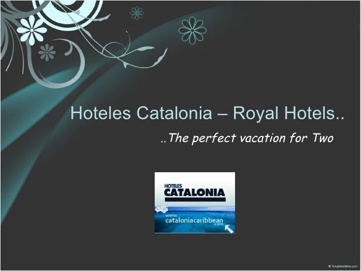Hoteles Catalonia – Royal Hotels.. ..The perfect vacation for Two