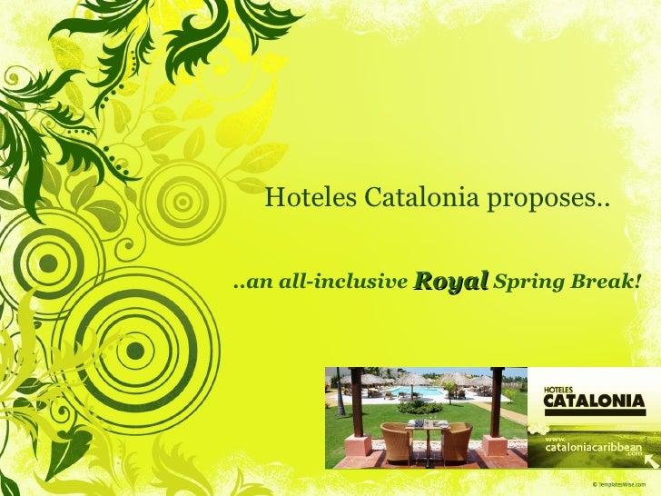 Hoteles Catalonia proposes.. ..an all-inclusive  Royal  Spring Break!