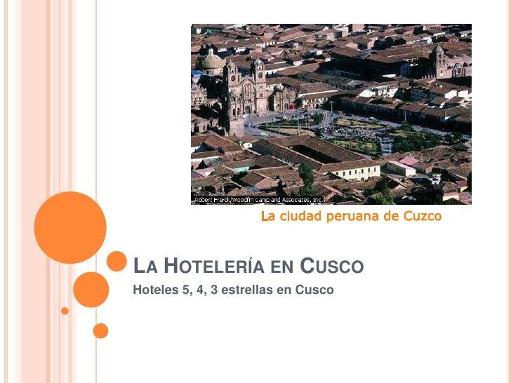 La Hotelería en Cusco<br />Hoteles 5, 4, 3 estrellas en Cusco<br />La ciudad peruana de Cuzco<br />