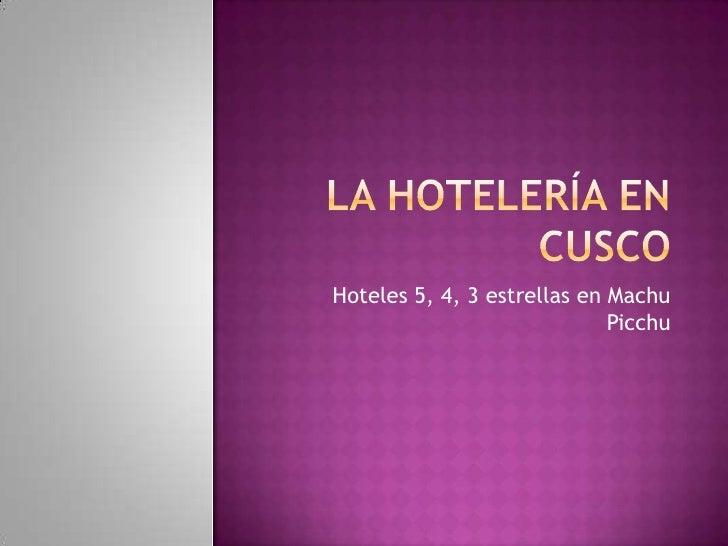 La Hotelería en Cusco<br />Hoteles 5, 4, 3 estrellas en Machu Picchu<br />