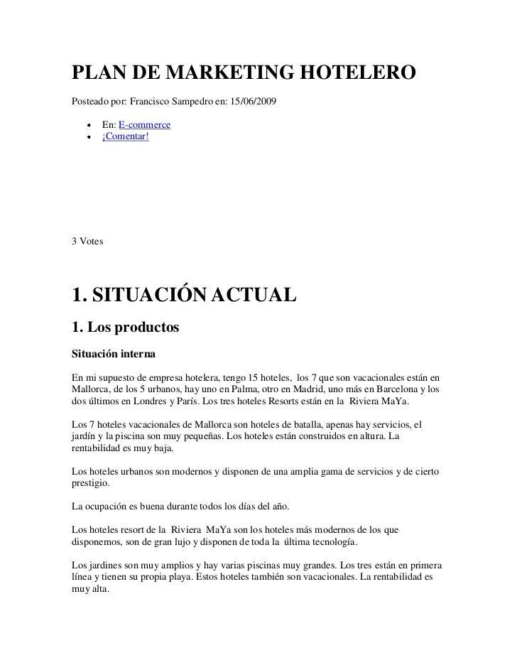 PLAN DE MARKETING HOTELEROPosteado por: Francisco Sampedro en: 15/06/2009       En: E-commerce       ¡Comentar!3 Votes1. S...