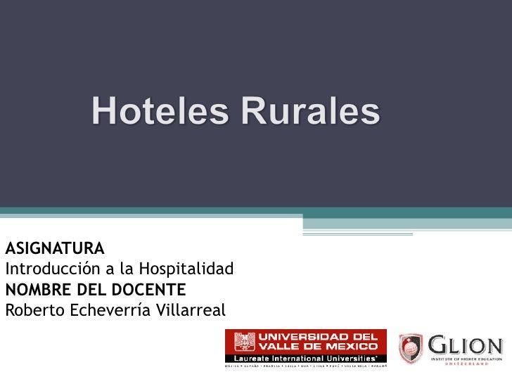 ASIGNATURA   Introducción a la Hospitalidad NOMBRE DEL DOCENTE   Roberto Echeverría Villarreal