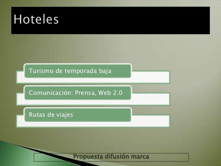 Turismo de temporada bajaComunicación: Prensa, Web 2.0Rutas de viajes              Propuesta difusión marca