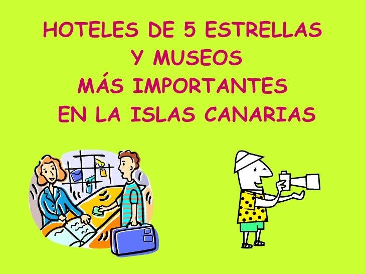 HOTELES DE 5 ESTRELLAS  Y MUSEOS MÁS IMPORTANTES  EN LA ISLAS CANARIAS