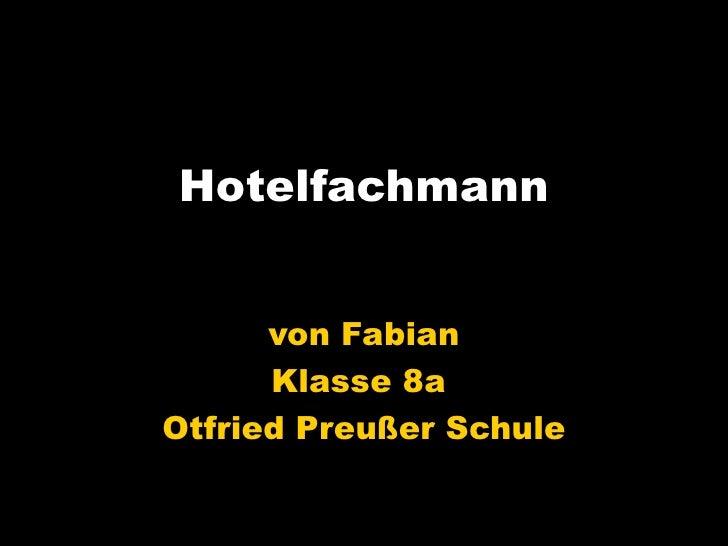 Hotelfachmann von Fabian Klasse 8a  Otfried Preußer Schule