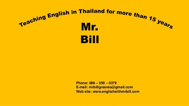 Mr. Bill Phone: 086 – 050 – 0379 E-mail: mrbillgreaves@gmail.com Web site: www.englishwithmrbill.com