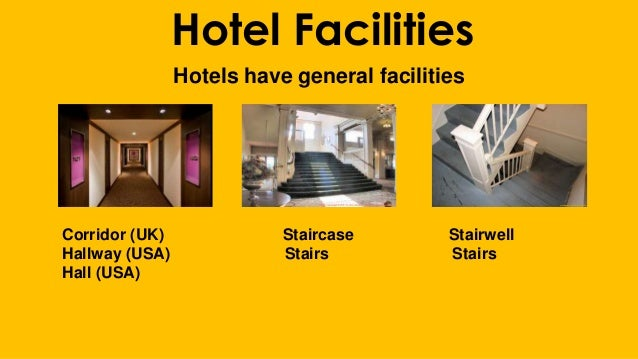 Hotel Facilities Hotels have general facilities Corridor (UK) Staircase Stairwell Hallway (USA) Stairs Stairs Hall (USA)