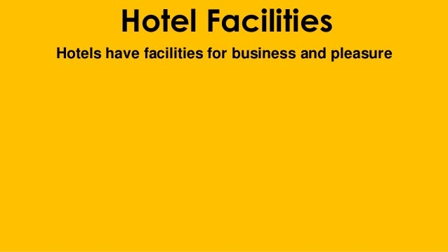 Hotel Facilities Hotels have facilities for business and pleasure
