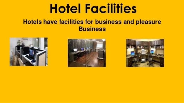 Hotel Facilities Hotels have facilities for business and pleasure Business