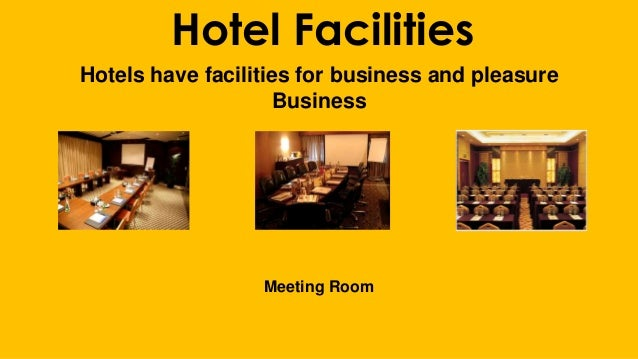 Hotel Facilities Hotels have facilities for business and pleasure Business Meeting Room