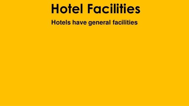Hotel Facilities Hotels have general facilities