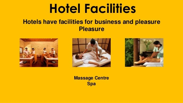 Hotel Facilities Hotels have facilities for business and pleasure Pleasure Massage Centre Spa