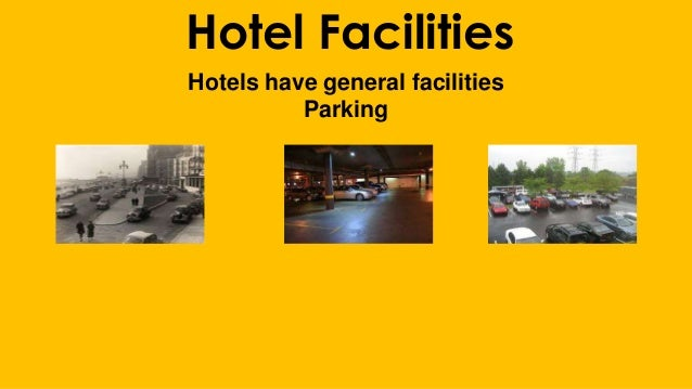 Hotel Facilities Hotels have general facilities Parking