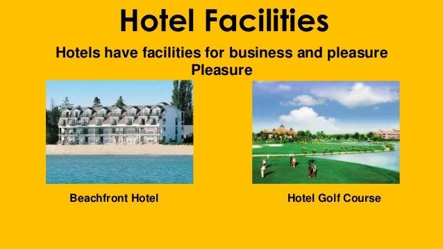 Hotel Facilities Hotels have facilities for business and pleasure Pleasure Beachfront Hotel Hotel Golf Course