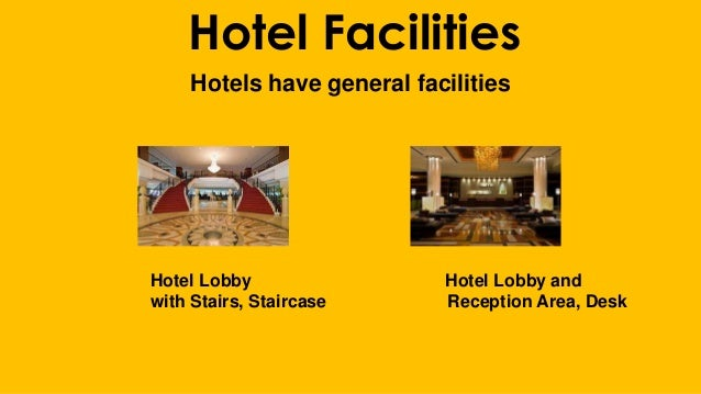 Hotel Facilities Hotels have general facilities Hotel Lobby Hotel Lobby and with Stairs, Staircase Reception Area, Desk