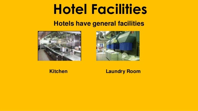 Hotel Facilities Hotels have general facilities Kitchen Laundry Room