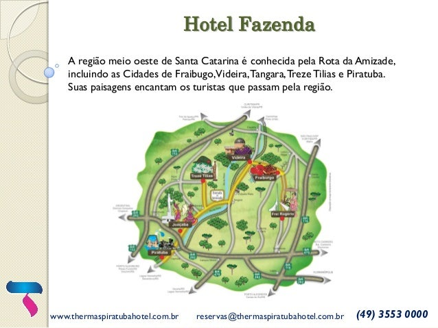 www.thermaspiratubahotel.com.br  reservas@thermaspiratubahotel.com.br  (49) 3553 0000  A região meio oeste de Santa Catari...