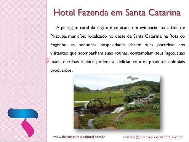 Hotel Fazenda em Santa Catarina A paisagem rural da região é colocada em evidência na cidade de Piratuba, município locali...