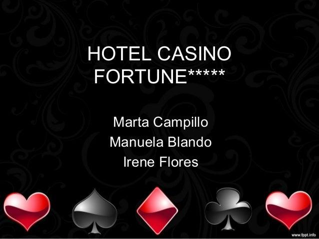 HOTEL CASINO FORTUNE***** Marta Campillo Manuela Blando Irene Flores
