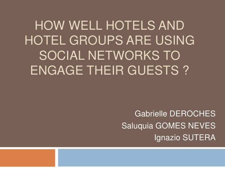 How well hotels and hotel groups are using social networks to engage their guests ?<br />Gabrielle DEROCHES<br />Saluquia ...