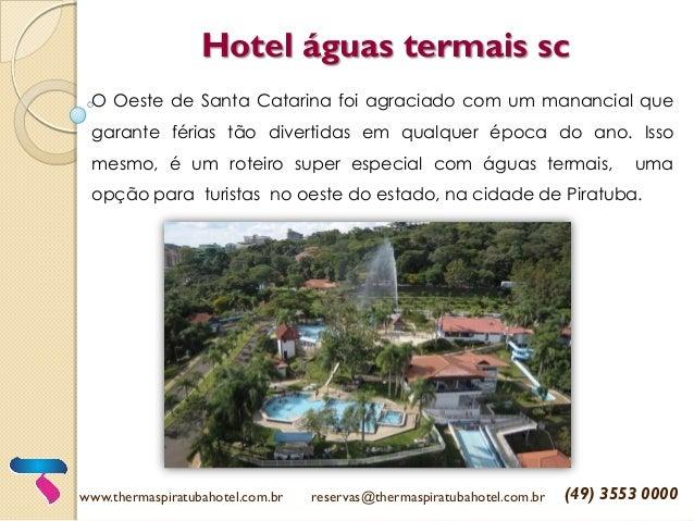 Hotel águas termais sc O Oeste de Santa Catarina foi agraciado com um manancial que garante férias tão divertidas em qualq...