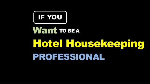 PROFESSIONAL Hotel Housekeeping IF YOU Want TO BE A