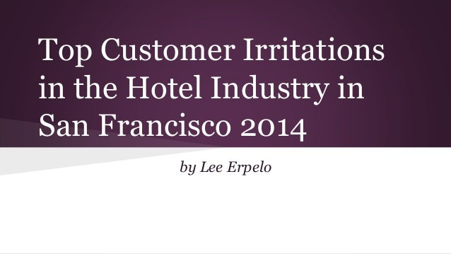 Top Customer Irritations in the Hotel Industry in San Francisco 2014 by Lee Erpelo