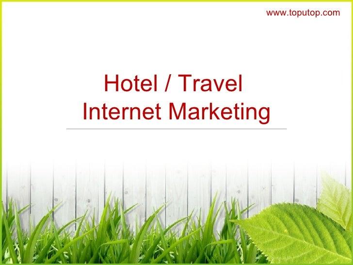 Hotel / Travel  Internet Marketing www.toputop.com