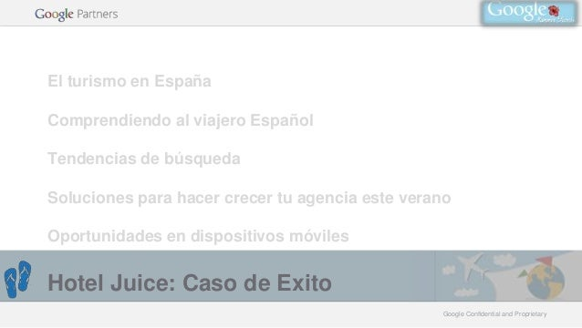 Google Confidential and ProprietaryGoogle Confidential and Proprietary El turismo en España Comprendiendo al viajero Españ...