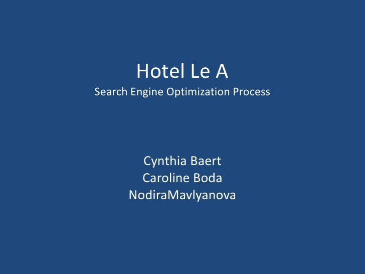 Hotel Le ASearch Engine Optimization ProcessCynthia BaertCaroline BodaNodiraMavlyanova<br />