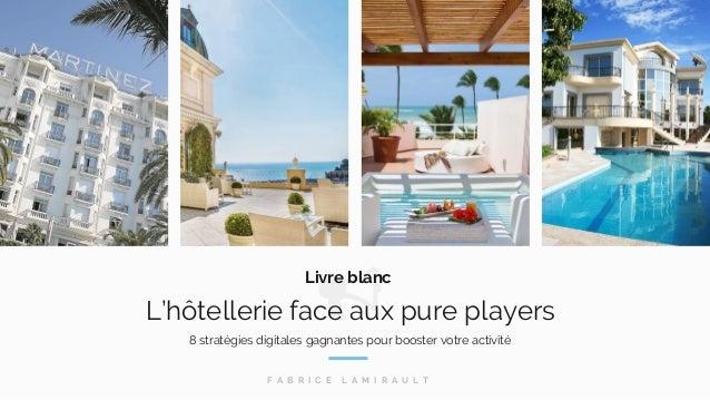 8 stratégies digitales gagnantes pour booster votre activité L'hôtellerie face aux pure players F A B R I C E L A M I R A ...