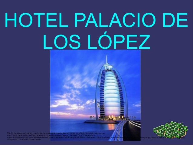 HOTEL PALACIO DE   LOS LÓPEZhttp://www.google.es/imgres?imgurl=http://elcentineladelmundo.files.wordpress.com/2009/12/duba...