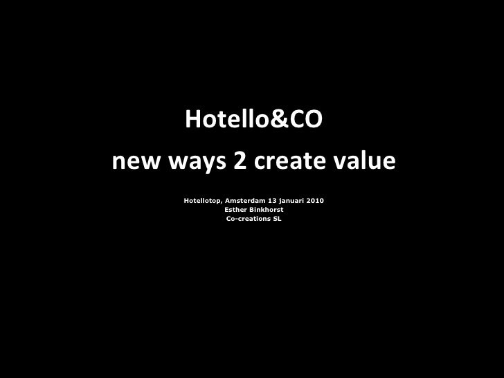 Hotello&CO new ways 2 create value Hotellotop, Amsterdam 13 januari 2010 Esther Binkhorst Co-creations SL