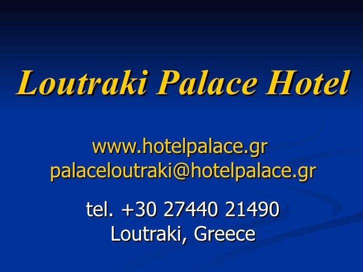 Loutraki Palace Hotel www.hotelpalace.gr   [email_address] tel. +30 27440 21490 Loutraki, Greece