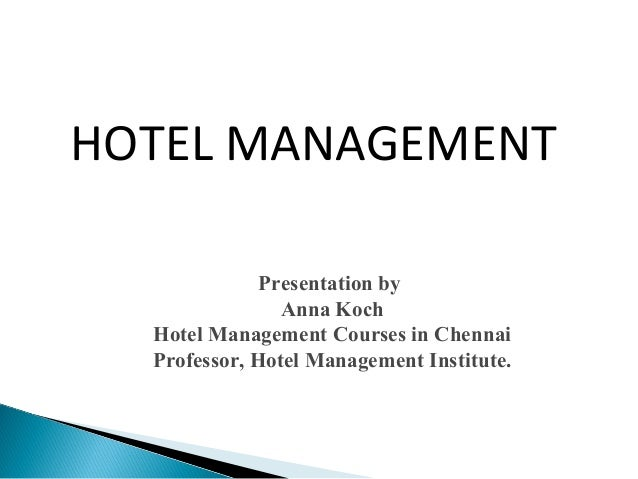 Presentation by Anna Koch Hotel Management Courses in Chennai Professor, Hotel Management Institute. HOTEL MANAGEMENT