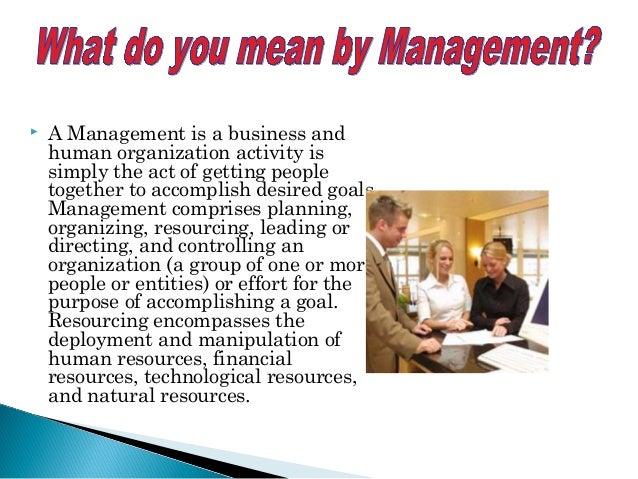  A Management is a business and human organization activity is simply the act of getting people together to accomplish de...