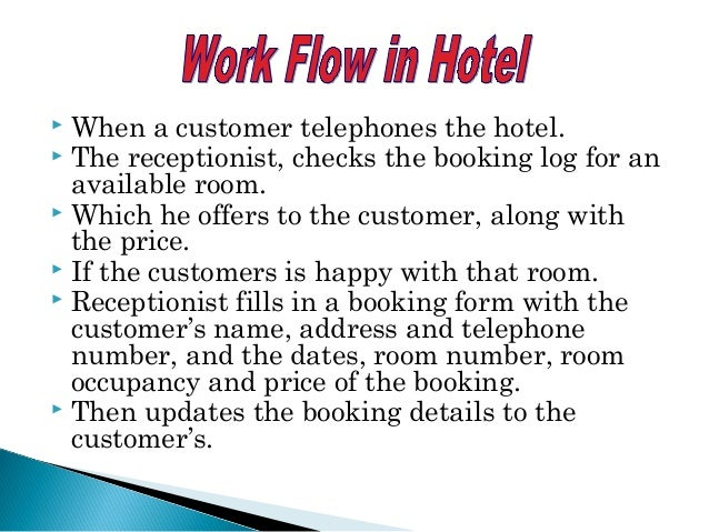  When a customer telephones the hotel.  The receptionist, checks the booking log for an available room.  Which he offer...